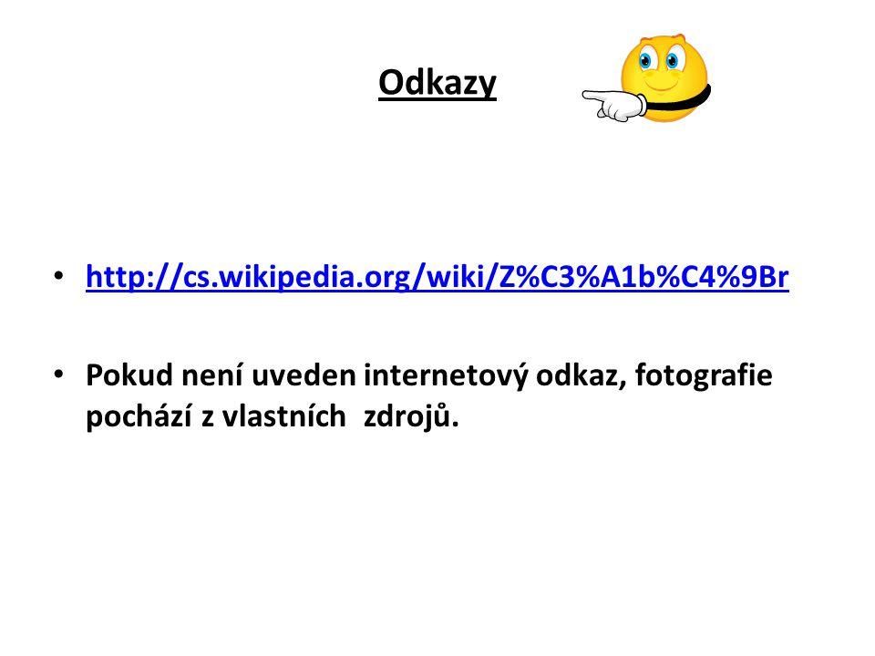 Odkazy http://cs.wikipedia.org/wiki/Z%C3%A1b%C4%9Br Pokud není uveden internetový odkaz, fotografie pochází z vlastních zdrojů.