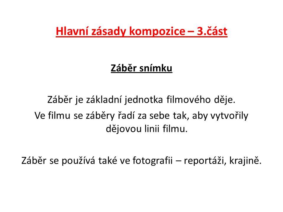 Hlavní zásady kompozice – 3.část Záběr snímku Záběr je základní jednotka filmového děje.