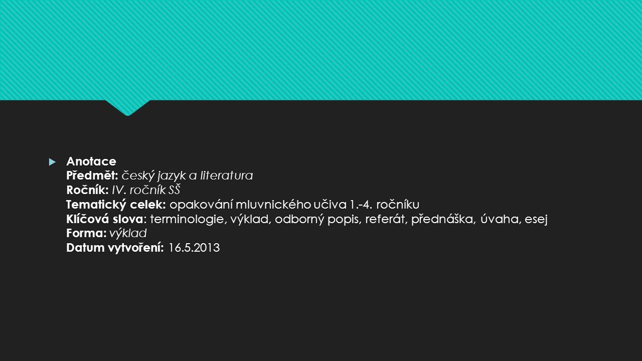  Anotace Předmět: český jazyk a literatura Ročník: IV. ročník SŠ Tematický celek: opakování mluvnického učiva 1.-4. ročníku Klíčová slova : terminolo