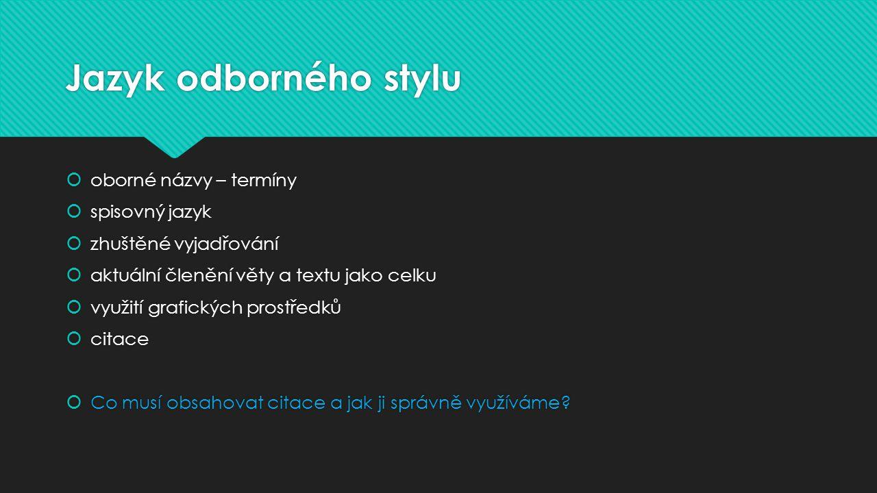 Jazyk odborného stylu  oborné názvy – termíny  spisovný jazyk  zhuštěné vyjadřování  aktuální členění věty a textu jako celku  využití grafických