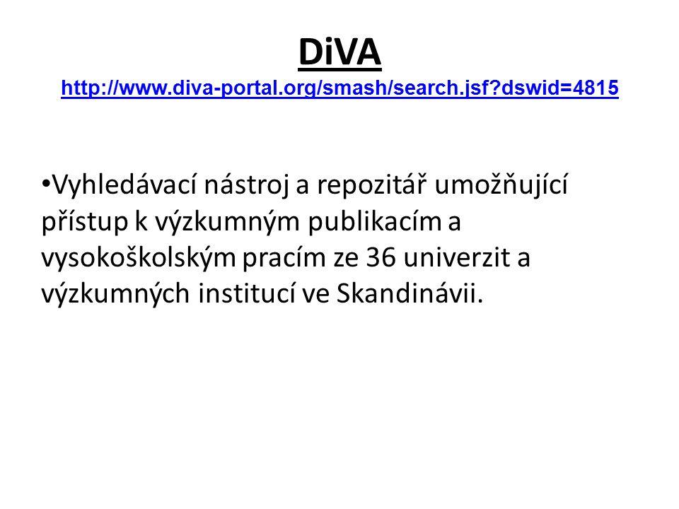 DiVA http://www.diva-portal.org/smash/search.jsf dswid=4815 http://www.diva-portal.org/smash/search.jsf dswid=4815 Vyhledávací nástroj a repozitář umožňující přístup k výzkumným publikacím a vysokoškolským pracím ze 36 univerzit a výzkumných institucí ve Skandinávii.