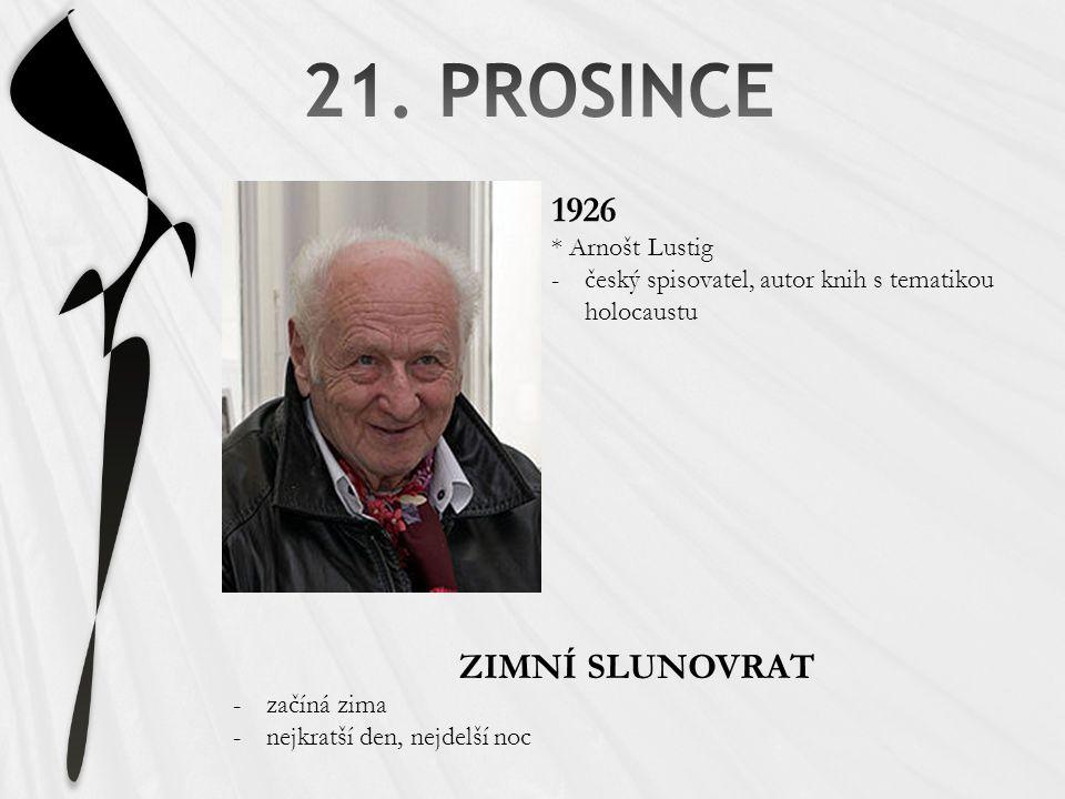 1926 * Arnošt Lustig -český spisovatel, autor knih s tematikou holocaustu ZIMNÍ SLUNOVRAT -začíná zima -nejkratší den, nejdelší noc