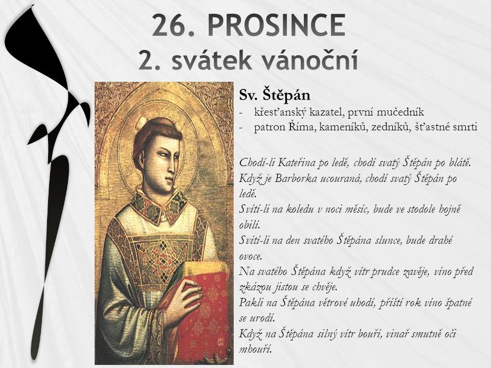 Sv. Štěpán -křesťanský kazatel, první mučedník -patron Říma, kameníků, zedníků, šťastné smrti Chodí-li Kateřina po ledě, chodí svatý Štěpán po blátě.
