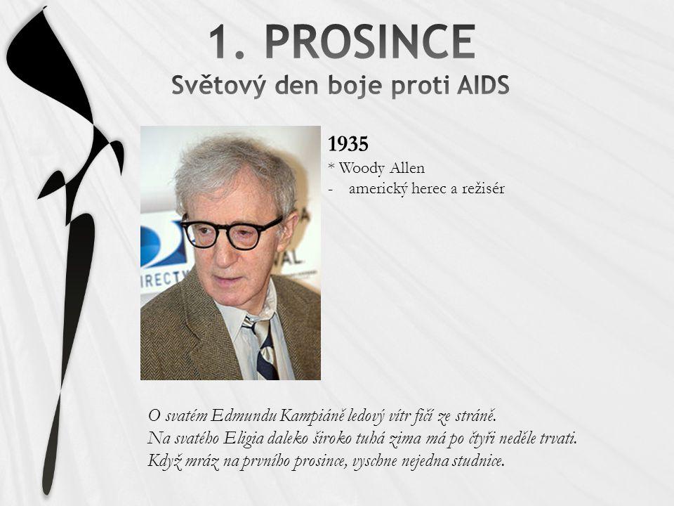 1935 * Woody Allen -americký herec a režisér O svatém Edmundu Kampiáně ledový vítr fičí ze stráně. Na svatého Eligia daleko široko tuhá zima má po čty