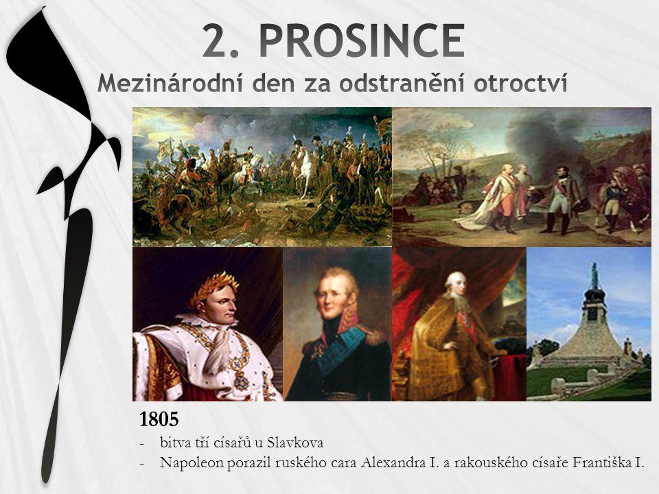 1805 -bitva tří císařů u Slavkova -Napoleon porazil ruského cara Alexandra I. a rakouského císaře Františka I.