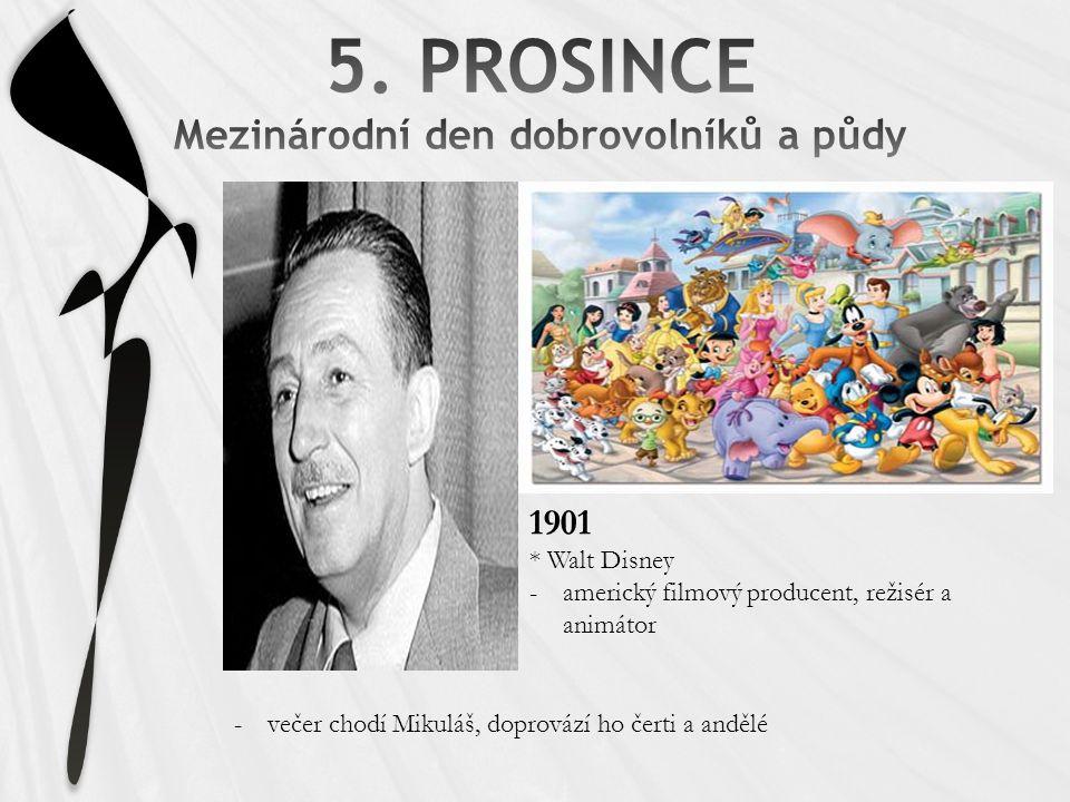 1901 * Walt Disney -americký filmový producent, režisér a animátor -večer chodí Mikuláš, doprovází ho čerti a andělé