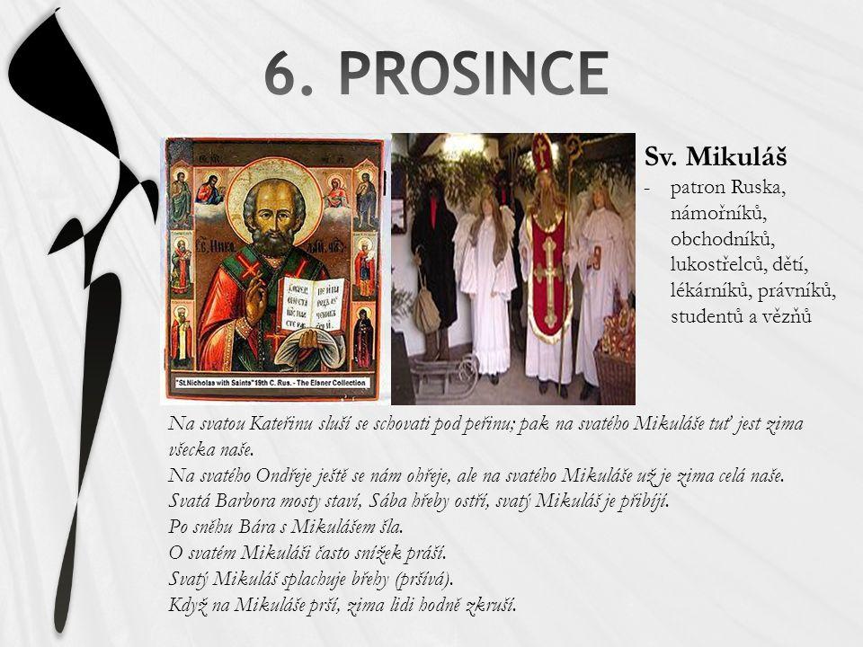 Sv. Mikuláš -patron Ruska, námořníků, obchodníků, lukostřelců, dětí, lékárníků, právníků, studentů a vězňů Na svatou Kateřinu sluší se schovati pod pe