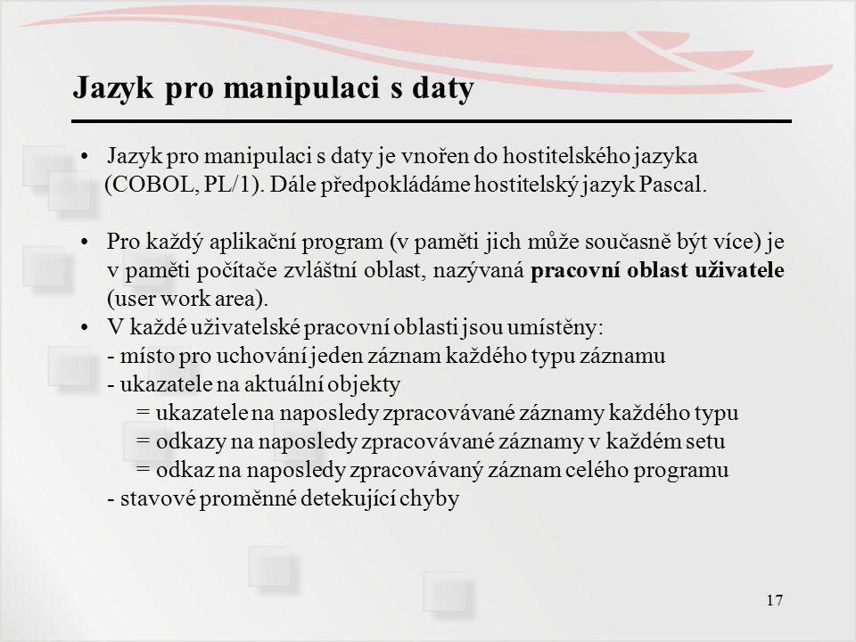 17 Jazyk pro manipulaci s daty Jazyk pro manipulaci s daty je vnořen do hostitelského jazyka (COBOL, PL/1).