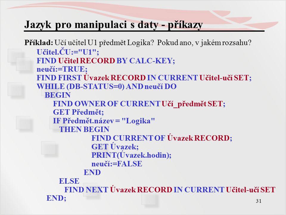31 Jazyk pro manipulaci s daty - příkazy Příklad: Učí učitel U1 předmět Logika.