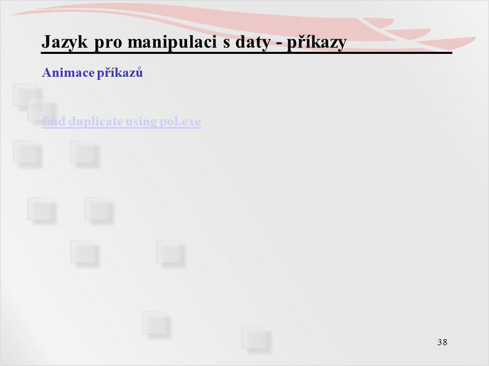 38 Jazyk pro manipulaci s daty - příkazy Animace příkazů find duplicate using pol.exe