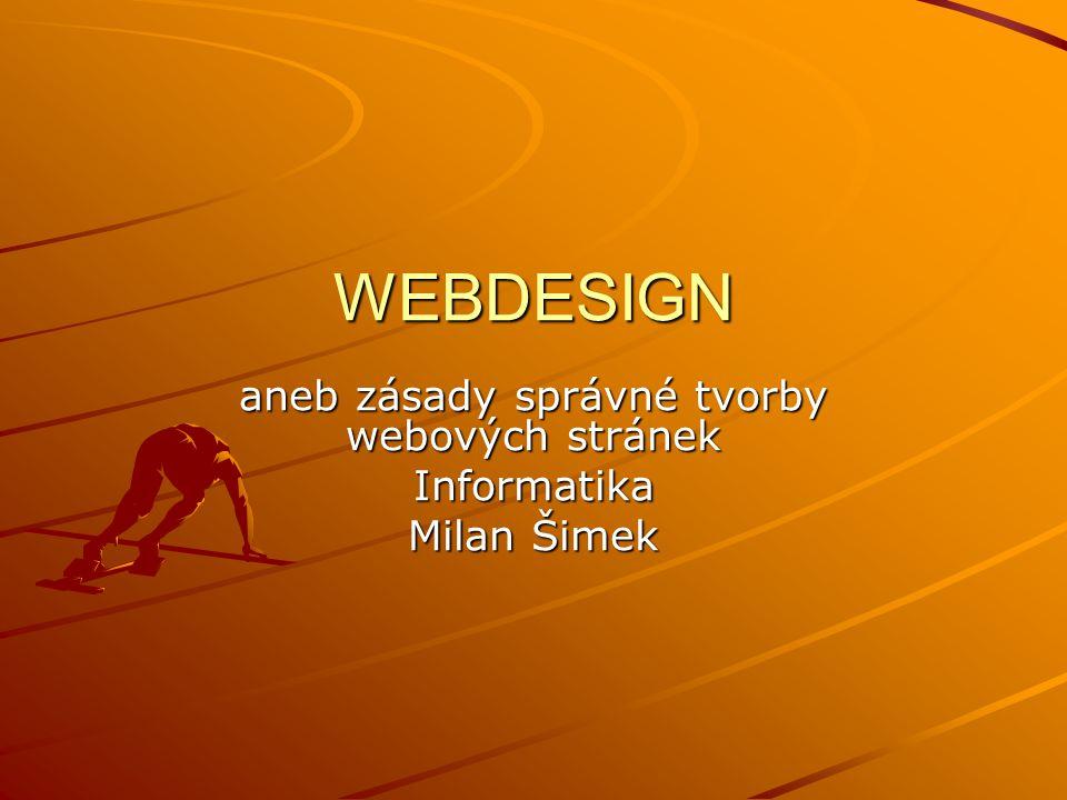 WEBDESIGN aneb zásady správné tvorby webových stránek Informatika Milan Šimek