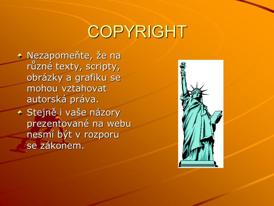 COPYRIGHT Nezapomeňte, že na různé texty, scripty, obrázky a grafiku se mohou vztahovat autorská práva. Stejně i vaše názory prezentované na webu nesm
