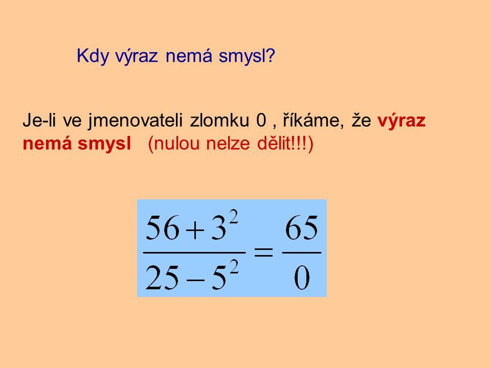 Je-li ve jmenovateli zlomku 0, říkáme, že výraz nemá smysl (nulou nelze dělit!!!) Kdy výraz nemá smysl