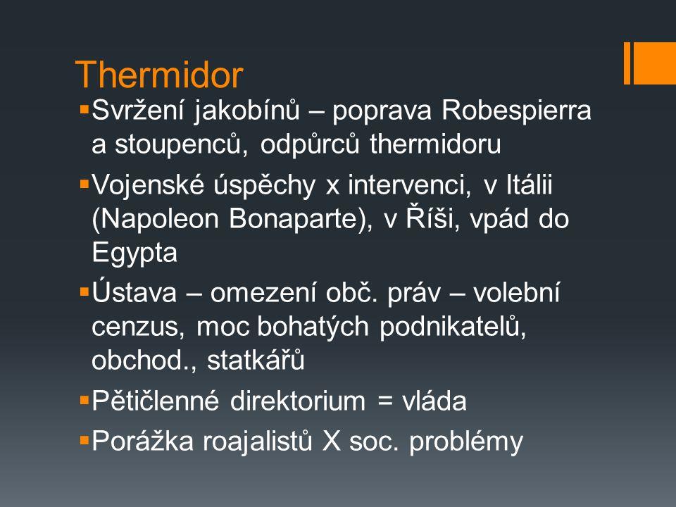 Thermidor  Svržení jakobínů – poprava Robespierra a stoupenců, odpůrců thermidoru  Vojenské úspěchy x intervenci, v Itálii (Napoleon Bonaparte), v Ř