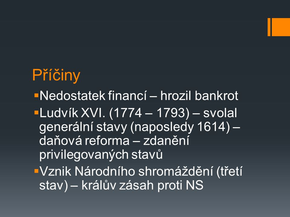 Příčiny  Nedostatek financí – hrozil bankrot  Ludvík XVI. (1774 – 1793) – svolal generální stavy (naposledy 1614) – daňová reforma – zdanění privile