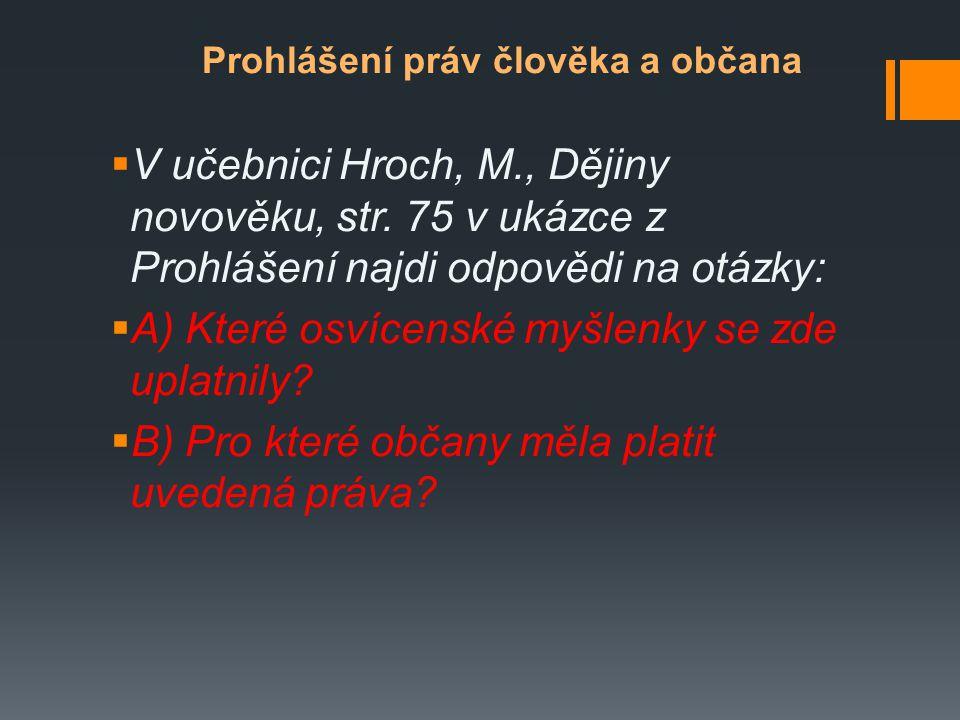 Prohlášení práv člověka a občana  V učebnici Hroch, M., Dějiny novověku, str. 75 v ukázce z Prohlášení najdi odpovědi na otázky:  A) Které osvícensk