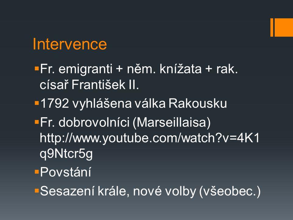 Intervence  Fr. emigranti + něm. knížata + rak. císař František II.  1792 vyhlášena válka Rakousku  Fr. dobrovolníci (Marseillaisa) http://www.yout