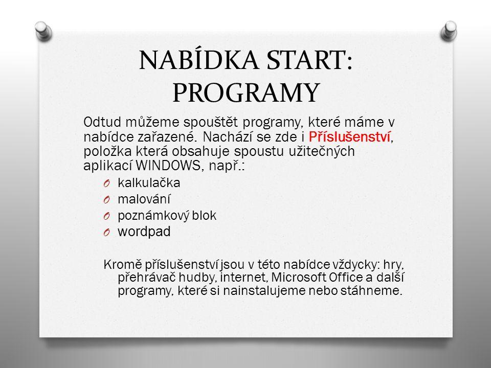 NABÍDKA START: PROGRAMY Odtud můžeme spouštět programy, které máme v nabídce zařazené. Nachází se zde i Příslušenství, položka která obsahuje spoustu