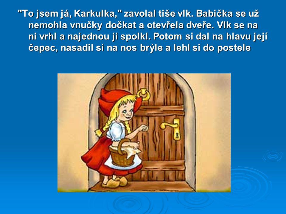 To jsem já, Karkulka, zavolal tiše vlk.Babička se už nemohla vnučky dočkat a otevřela dveře.