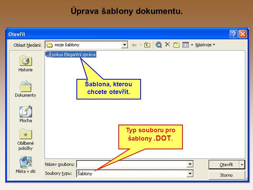 Úprava šablony dokumentu. Šablona, kterou chcete otevřít. Typ souboru pro šablony.DOT.