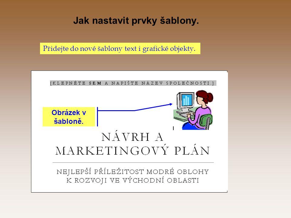 Jak nastavit prvky šablony. Přidejte do nové šablony text i grafické objekty. Obrázek v šabloně.