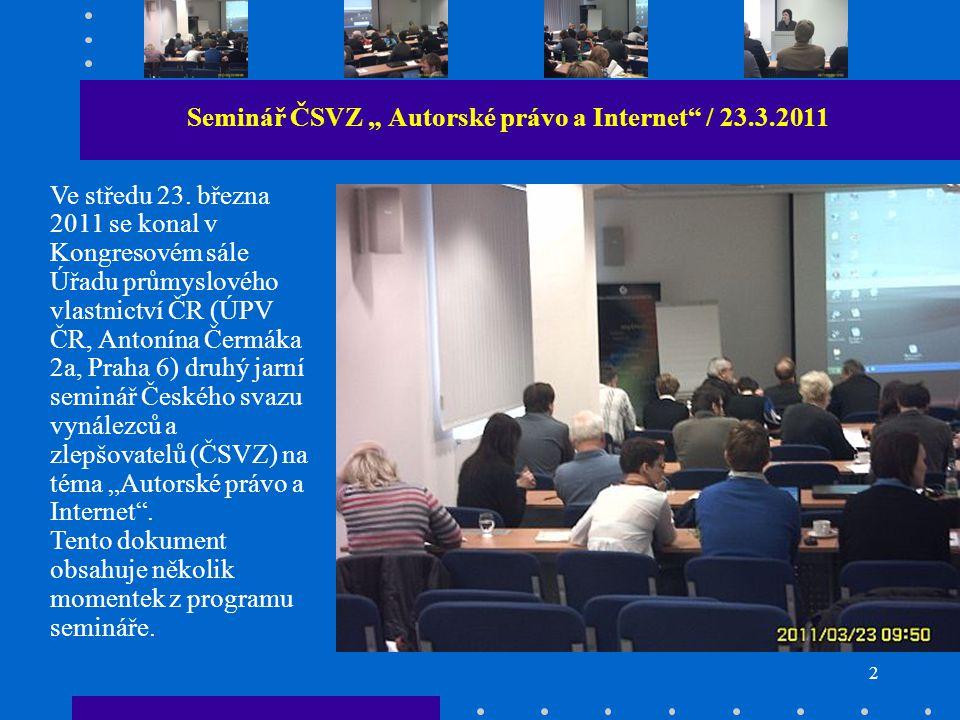 """2 Seminář ČSVZ """" Autorské právo a Internet / 23.3.2011 Ve středu 23."""