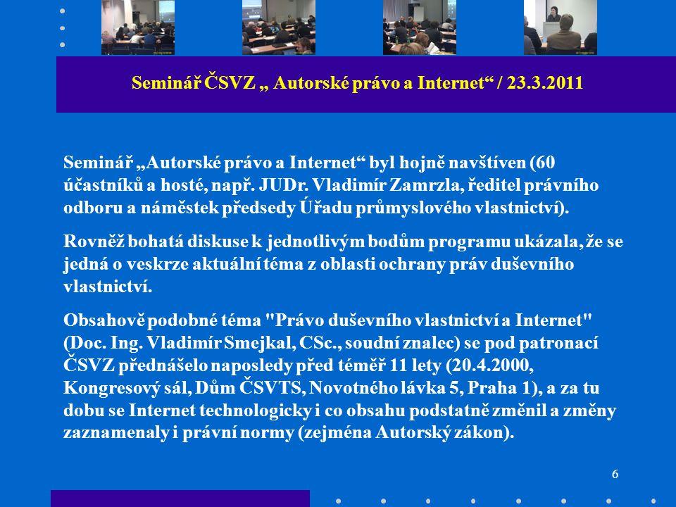 """6 Seminář ČSVZ """" Autorské právo a Internet / 23.3.2011 Seminář """"Autorské právo a Internet byl hojně navštíven (60 účastníků a hosté, např."""