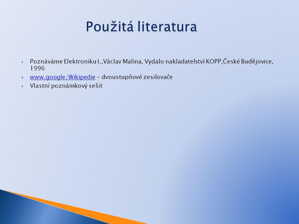 Poznáváme Elektroniku I.,Václav Malina, Vydalo nakladatelství KOPP,České Budějovice, 1996  www.google/Wikipedie - dvoustupňové zesilovače www.googl