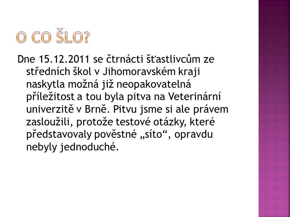 Dne 15.12.2011 se čtrnácti šťastlivcům ze středních škol v Jihomoravském kraji naskytla možná již neopakovatelná příležitost a tou byla pitva na Veterinární univerzitě v Brně.