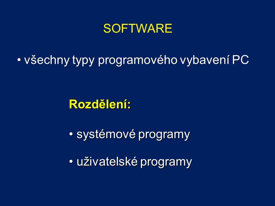 SOFTWARE v všechny typy programového vybavení PC Rozdělení: systémové programy systémové programy uživatelské programy uživatelské programy
