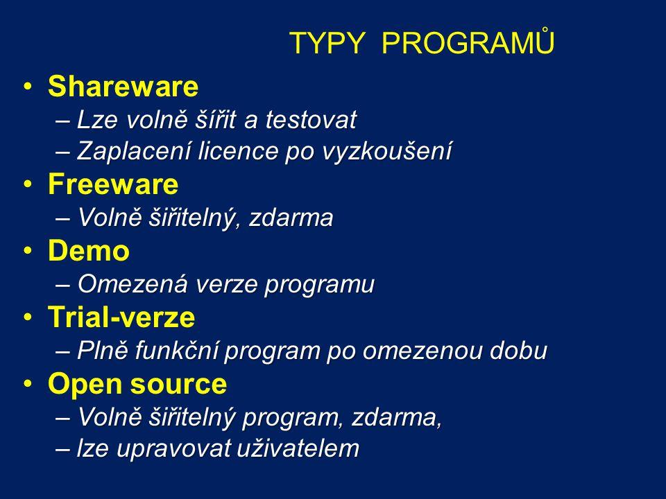 TYPY PROGRAMŮ Shareware –Lze volně šířit a testovat –Zaplacení licence po vyzkoušení Freeware –Volně šiřitelný, zdarma Demo –Omezená verze programu Trial-verze –Plně funkční program po omezenou dobu Open source –Volně šiřitelný program, zdarma, –lze upravovat uživatelem
