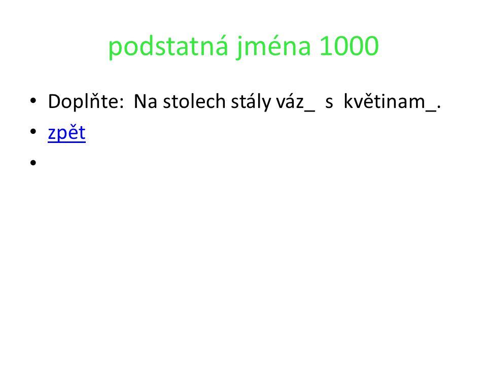 podstatná jména 1000 Doplňte: Na stolech stály váz_ s květinam_. zpět