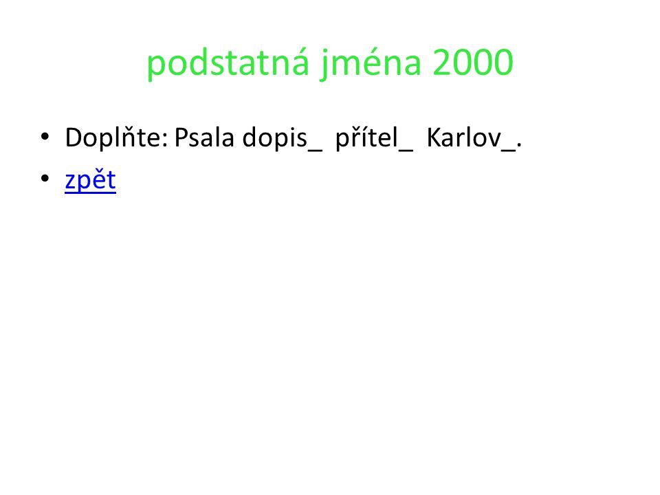 podstatná jména 2000 Doplňte: Psala dopis_ přítel_ Karlov_. zpět