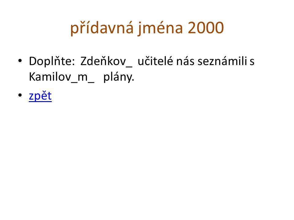 přídavná jména 2000 Doplňte: Zdeňkov_ učitelé nás seznámili s Kamilov_m_ plány. zpět
