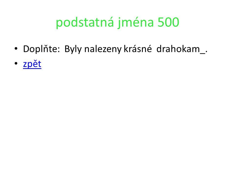 podstatná jména 500 Doplňte: Byly nalezeny krásné drahokam_. zpět
