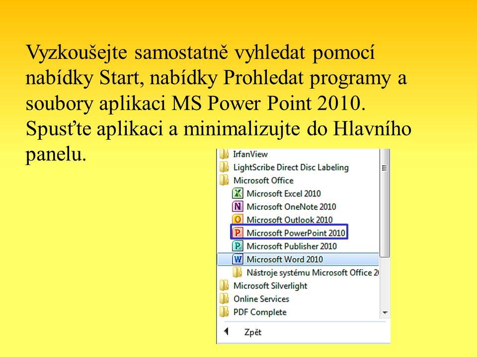 Vyzkoušejte samostatně vyhledat pomocí nabídky Start, nabídky Prohledat programy a soubory aplikaci MS Power Point 2010.
