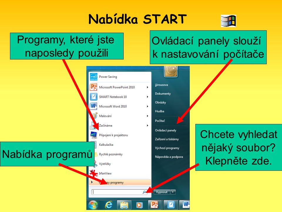 Nabídka START Programy, které jste naposledy použili Nabídka programů Ovládací panely slouží k nastavování počítače Chcete vyhledat nějaký soubor.
