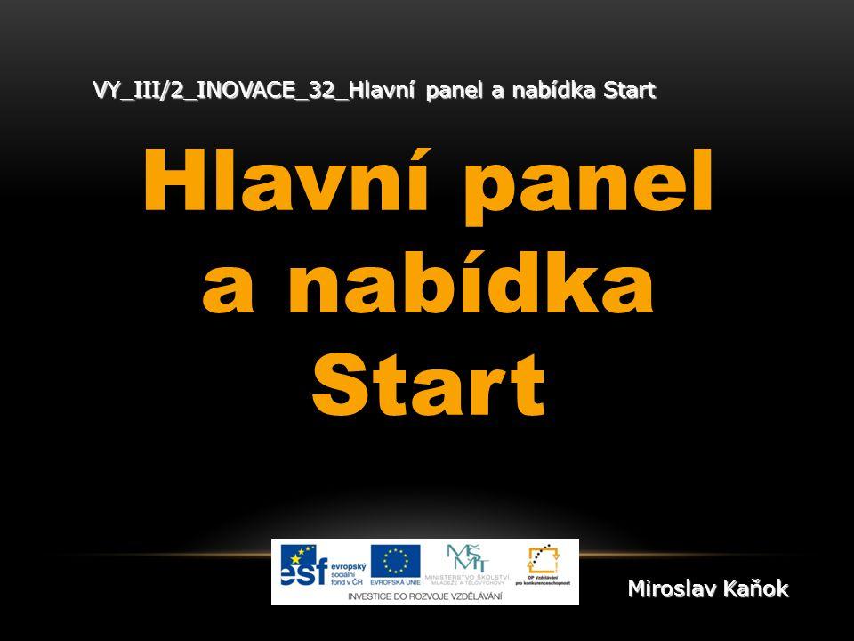VY_III/2_INOVACE_32_Hlavní panel a nabídka Start Hlavní panel a nabídka Start Miroslav Kaňok