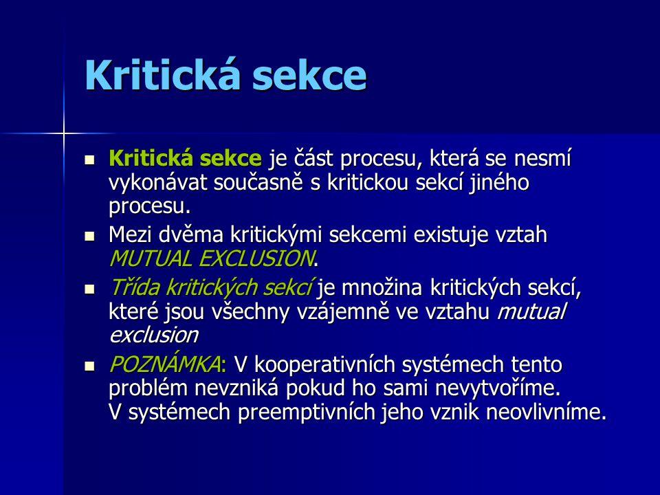 Kritická sekce Kritická sekce je část procesu, která se nesmí vykonávat současně s kritickou sekcí jiného procesu.