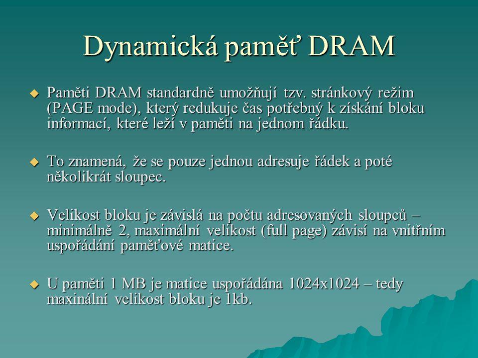 Dynamická paměť DRAM  Paměti DRAM standardně umožňují tzv.