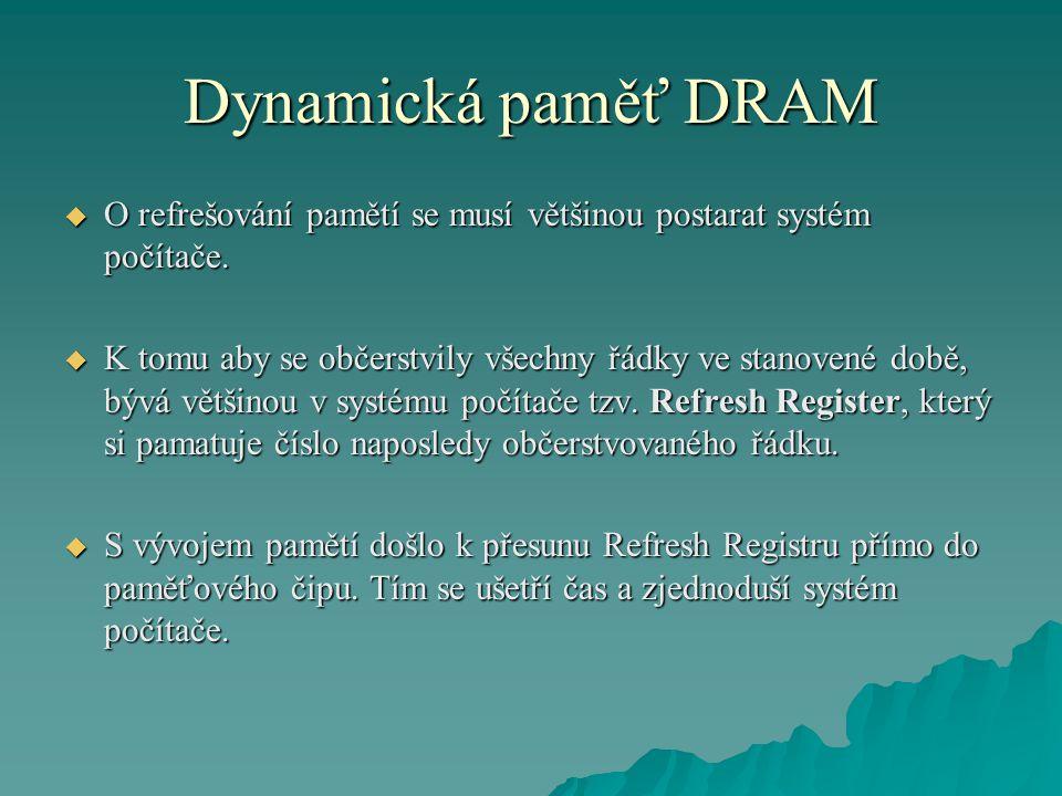 Dynamická paměť DRAM  O refrešování pamětí se musí většinou postarat systém počítače.  K tomu aby se občerstvily všechny řádky ve stanovené době, bý