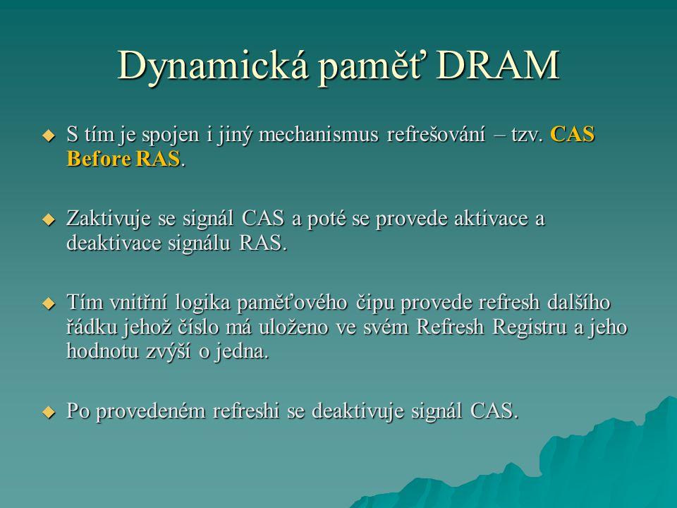 Dynamická paměť DRAM  S tím je spojen i jiný mechanismus refrešování – tzv.