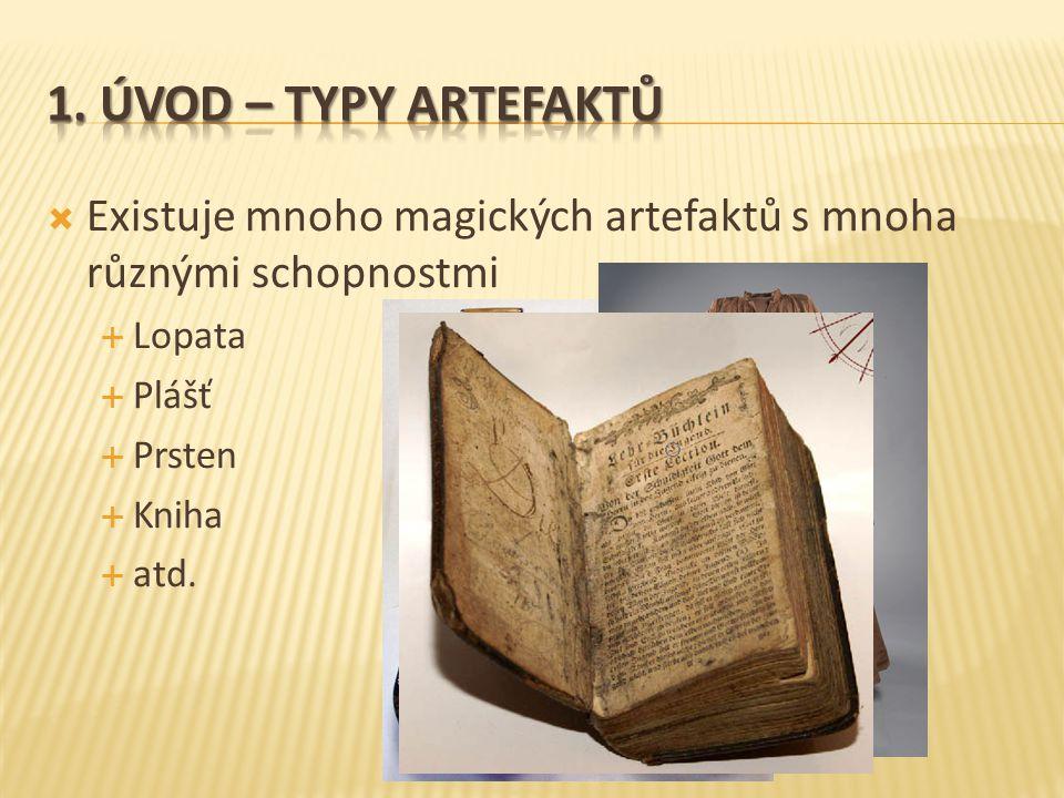  Existuje mnoho magických artefaktů s mnoha různými schopnostmi  Lopata  Plášť  Prsten  Kniha  atd.