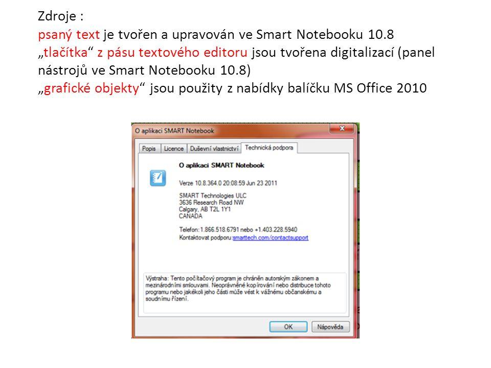 """Zdroje : psaný text je tvořen a upravován ve Smart Notebooku 10.8 """"tlačítka z pásu textového editoru jsou tvořena digitalizací (panel nástrojů ve Smart Notebooku 10.8) """"grafické objekty jsou použity z nabídky balíčku MS Office 2010"""