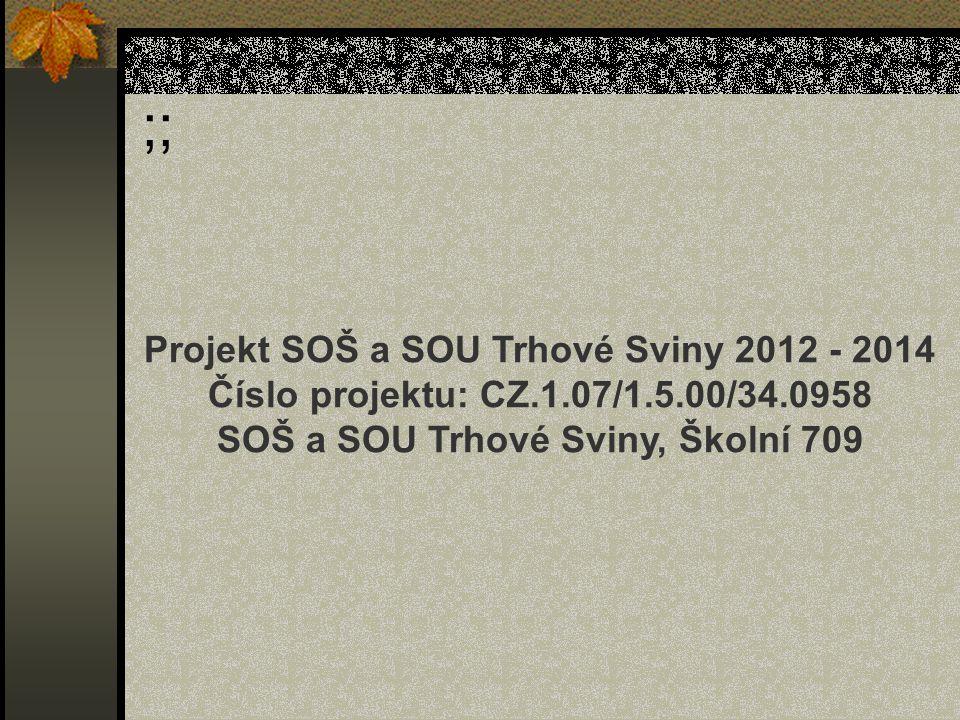 ;; Projekt SOŠ a SOU Trhové Sviny 2012 - 2014 Číslo projektu: CZ.1.07/1.5.00/34.0958 SOŠ a SOU Trhové Sviny, Školní 709