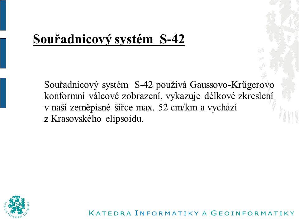 Souřadnicový systém S-42 o Souřadnicový systém S-42 používá Gaussovo-Krűgerovo konformní válcové zobrazení, vykazuje délkové zkreslení v naší zeměpisné šířce max.