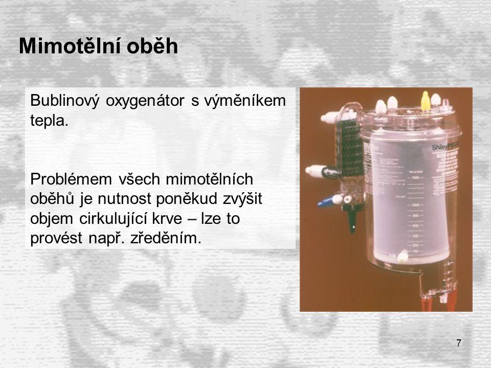 7 Mimotělní oběh Bublinový oxygenátor s výměníkem tepla.