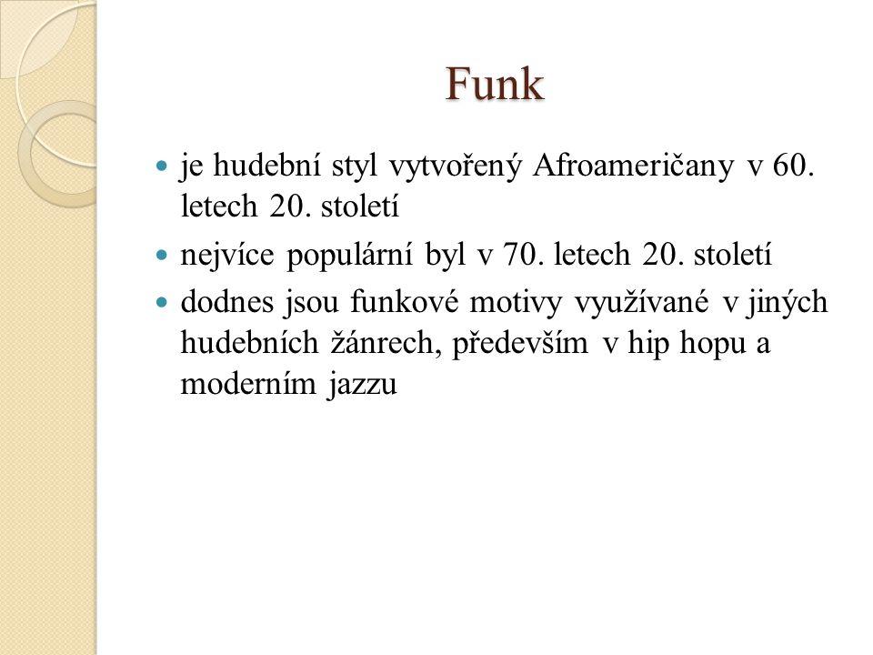 Funk je hudební styl vytvořený Afroameričany v 60. letech 20. století nejvíce populární byl v 70. letech 20. století dodnes jsou funkové motivy využív