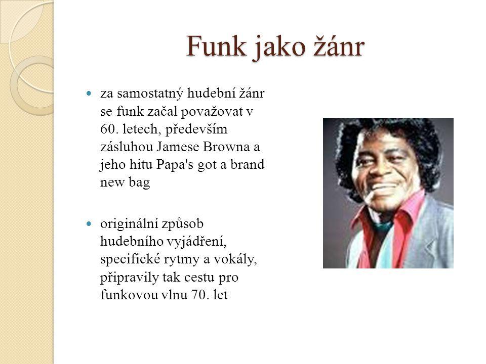 Funk jako žánr za samostatný hudební žánr se funk začal považovat v 60. letech, především zásluhou Jamese Browna a jeho hitu Papa's got a brand new ba