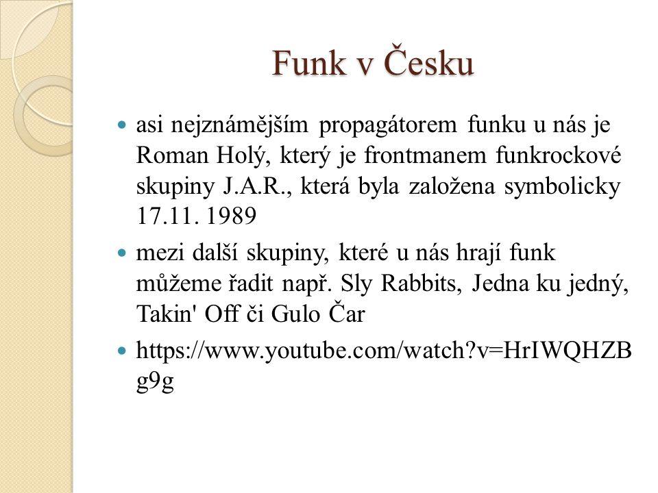 Funk v Česku asi nejznámějším propagátorem funku u nás je Roman Holý, který je frontmanem funkrockové skupiny J.A.R., která byla založena symbolicky 1